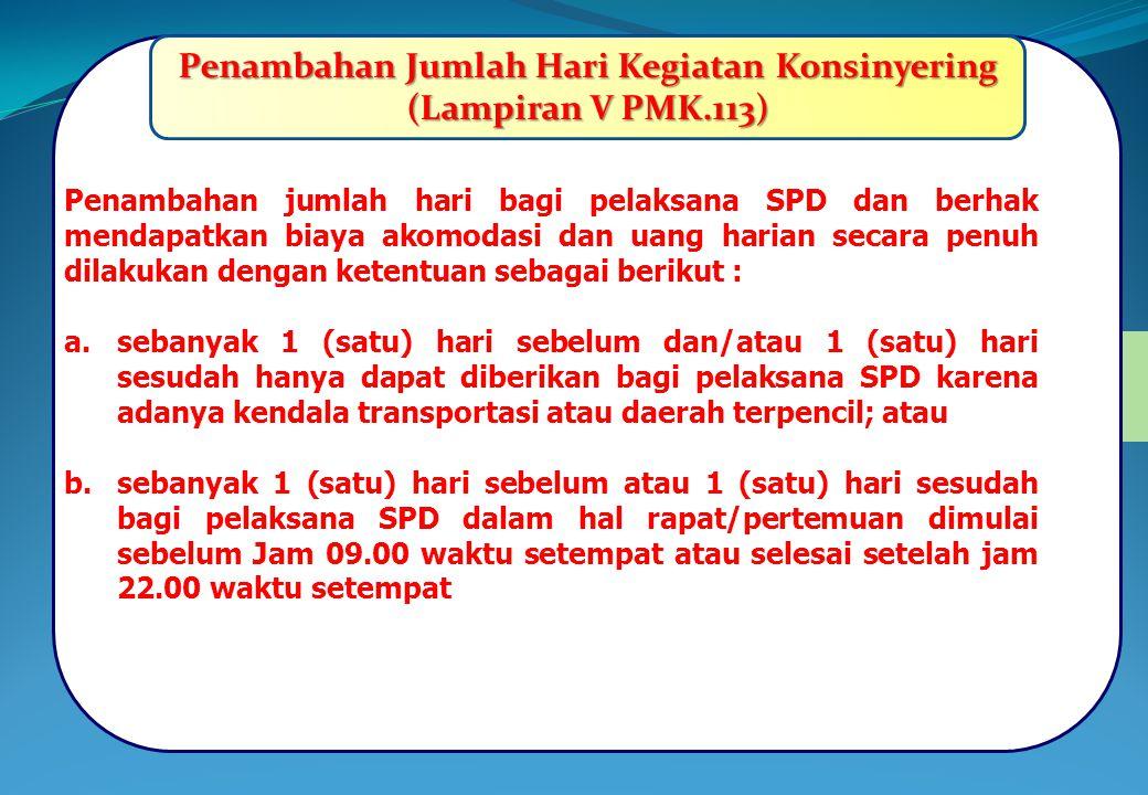 BIAYA PERJALANAN DINAS JABATAN.....(7) Penambahan Jumlah Hari Kegiatan Konsinyering (Lampiran V PMK.113) Penambahan jumlah hari bagi pelaksana SPD dan