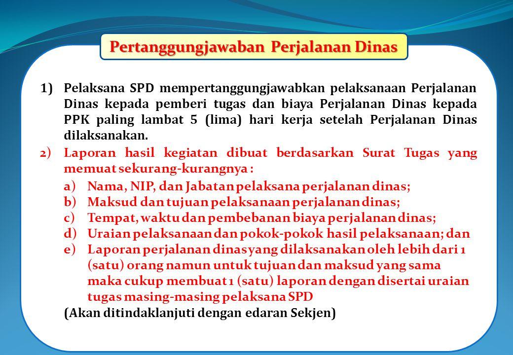 1)Pelaksana SPD mempertanggungjawabkan pelaksanaan Perjalanan Dinas kepada pemberi tugas dan biaya Perjalanan Dinas kepada PPK paling lambat 5 (lima)