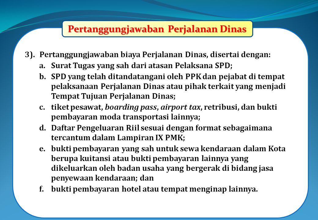 3).Pertanggungjawaban biaya Perjalanan Dinas, disertai dengan: a.Surat Tugas yang sah dari atasan Pelaksana SPD; b.SPD yang telah ditandatangani oleh