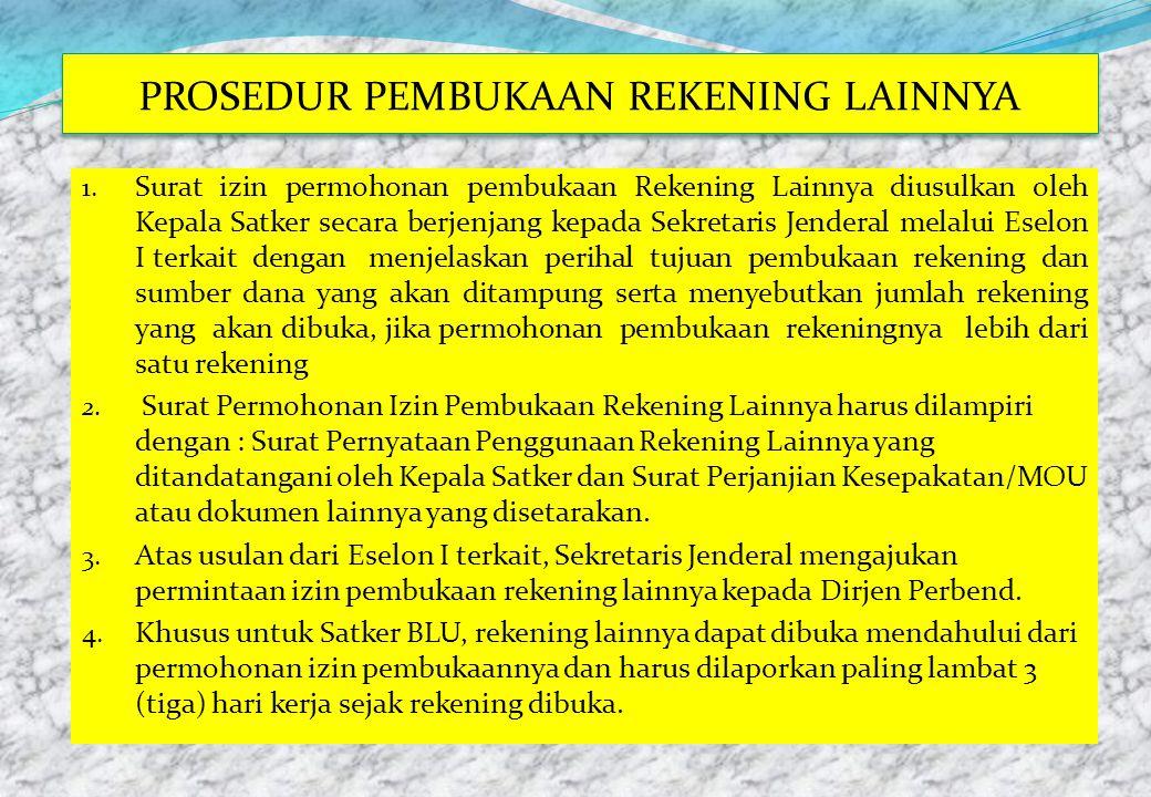 PROSEDUR PEMBUKAAN REKENING LAINNYA 1. Surat izin permohonan pembukaan Rekening Lainnya diusulkan oleh Kepala Satker secara berjenjang kepada Sekretar