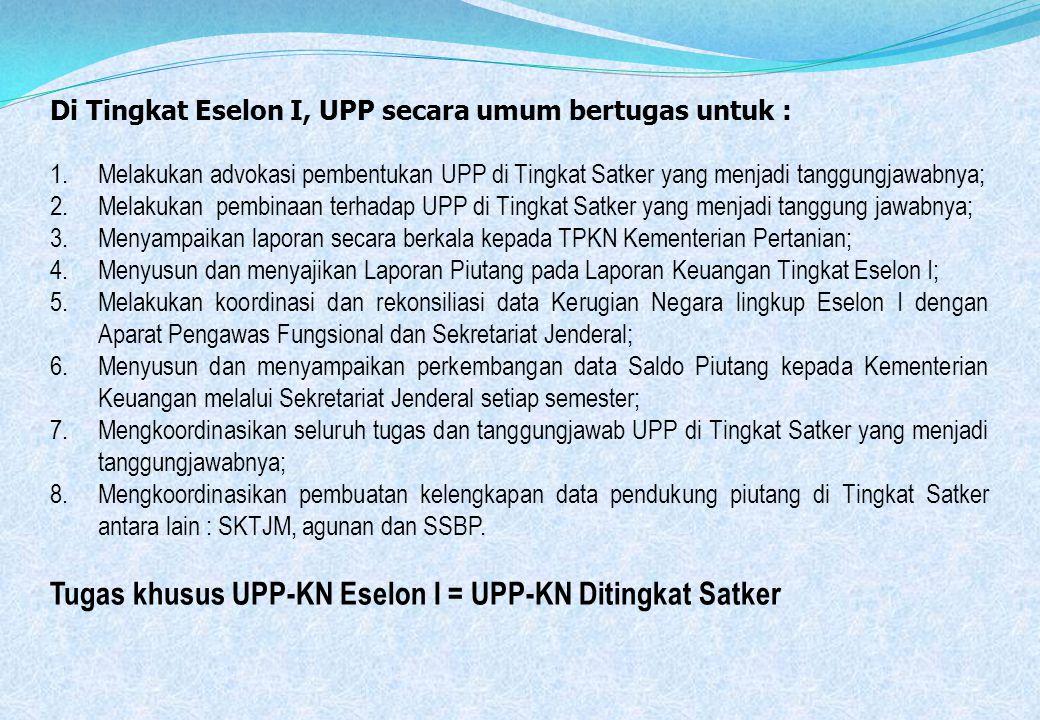 Di Tingkat Eselon I, UPP secara umum bertugas untuk : 1.Melakukan advokasi pembentukan UPP di Tingkat Satker yang menjadi tanggungjawabnya; 2.Melakuka