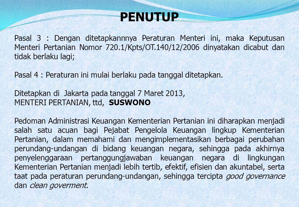 PENUTUP Pasal 3 : Dengan ditetapkannnya Peraturan Menteri ini, maka Keputusan Menteri Pertanian Nomor 720.1/Kpts/OT.140/12/2006 dinyatakan dicabut dan