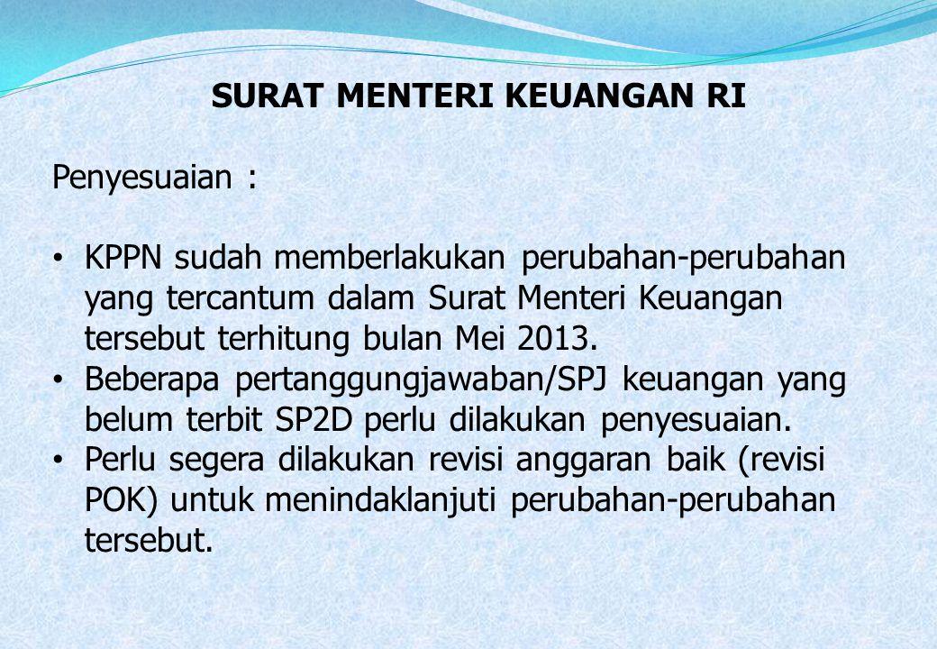SURAT MENTERI KEUANGAN RI Penyesuaian : • KPPN sudah memberlakukan perubahan-perubahan yang tercantum dalam Surat Menteri Keuangan tersebut terhitung
