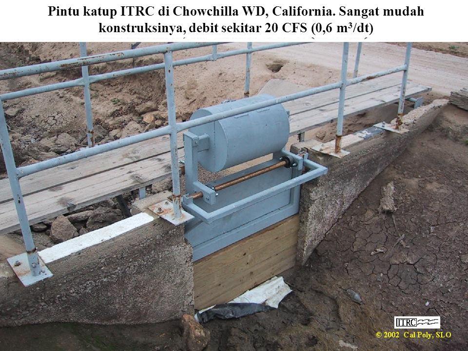 Pintu katup ITRC di Chowchilla WD, California. Sangat mudah konstruksinya, debit sekitar 20 CFS (0,6 m 3 /dt)