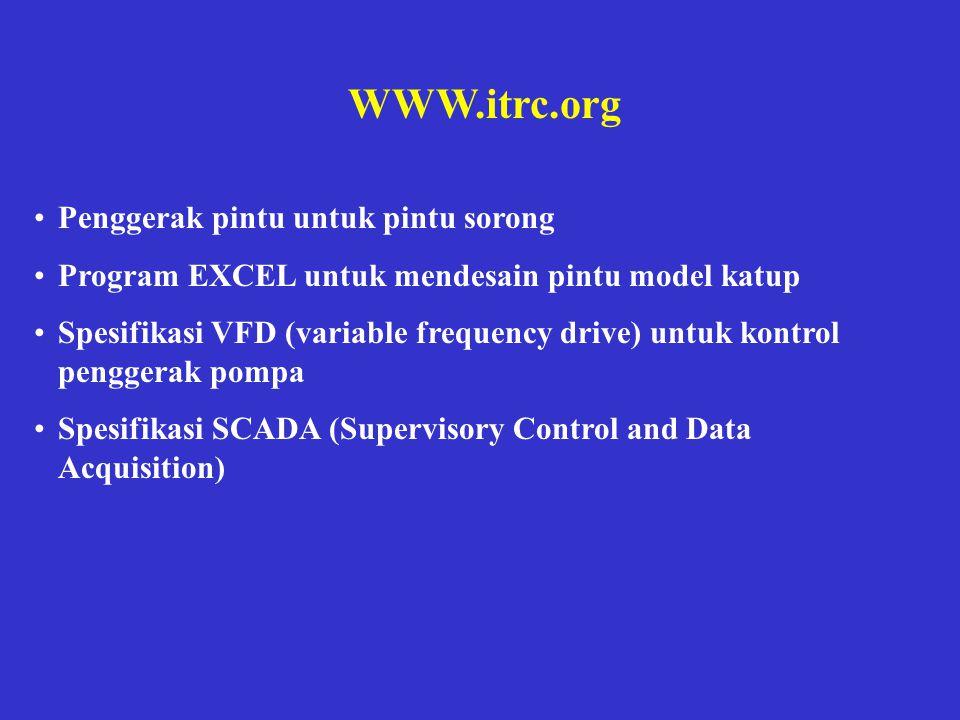 WWW.itrc.org •Penggerak pintu untuk pintu sorong •Program EXCEL untuk mendesain pintu model katup •Spesifikasi VFD (variable frequency drive) untuk ko
