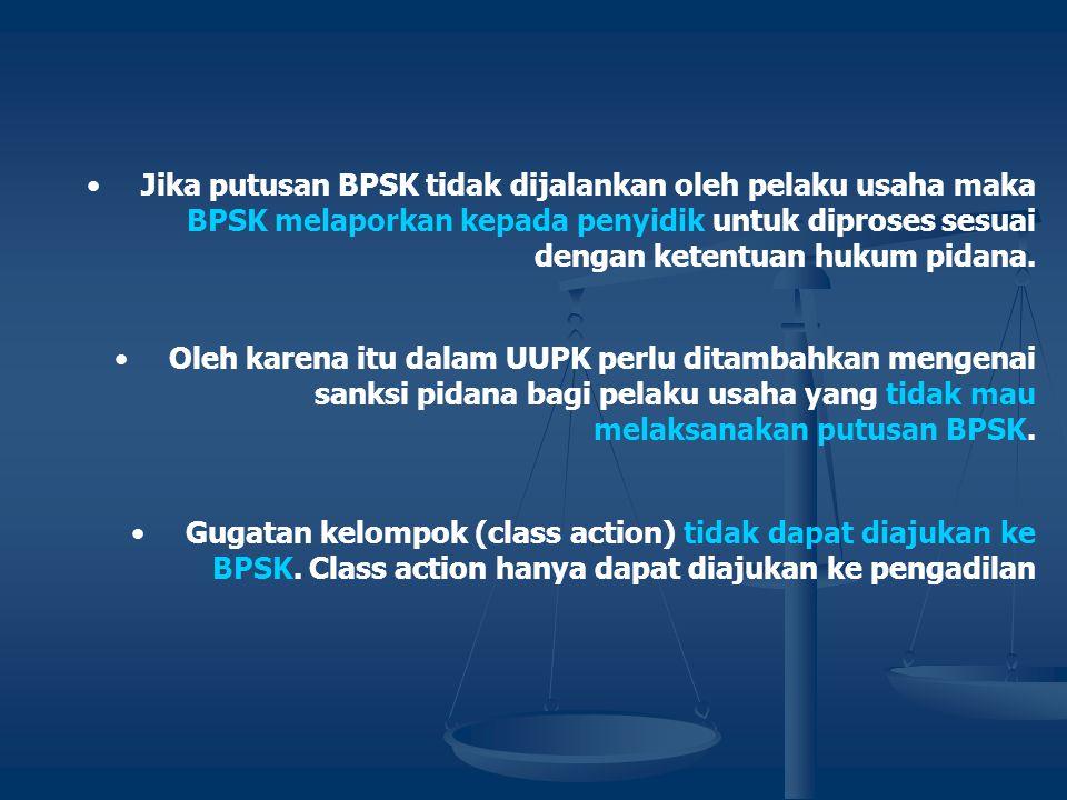 •Putusan BPSK dapat langsung dilaksanakan tanpa dimintakan fiat eksekusi dari Pengadilan Negeri. Putusan Arbitrase BPSK, dalam formatnya harus terdapa