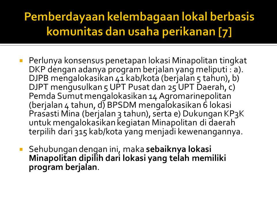  Perlunya konsensus penetapan lokasi Minapolitan tingkat DKP dengan adanya program berjalan yang meliputi : a).