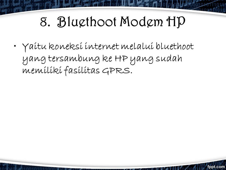8. Bluethoot Modem HP •Yaitu koneksi internet melalui bluethoot yang tersambung ke HP yang sudah memiliki fasilitas GPRS.