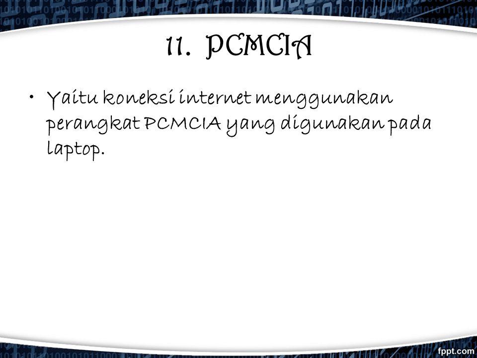 11. PCMCIA •Yaitu koneksi internet menggunakan perangkat PCMCIA yang digunakan pada laptop.