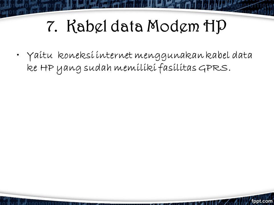 7. Kabel data Modem HP •Yaitu koneksi internet menggunakan kabel data ke HP yang sudah memiliki fasilitas GPRS.