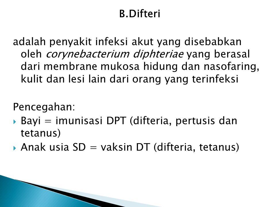B.Difteri adalah penyakit infeksi akut yang disebabkan oleh corynebacterium diphteriae yang berasal dari membrane mukosa hidung dan nasofaring, kulit