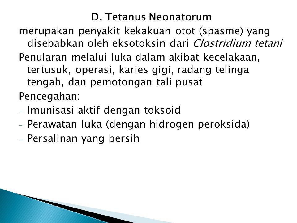 D. Tetanus Neonatorum merupakan penyakit kekakuan otot (spasme) yang disebabkan oleh eksotoksin dari Clostridium tetani Penularan melalui luka dalam a