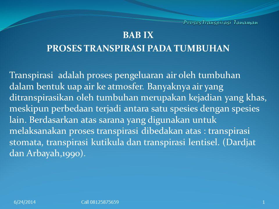 BAB IX PROSES TRANSPIRASI PADA TUMBUHAN Transpirasi adalah proses pengeluaran air oleh tumbuhan dalam bentuk uap air ke atmosfer. Banyaknya air yang d