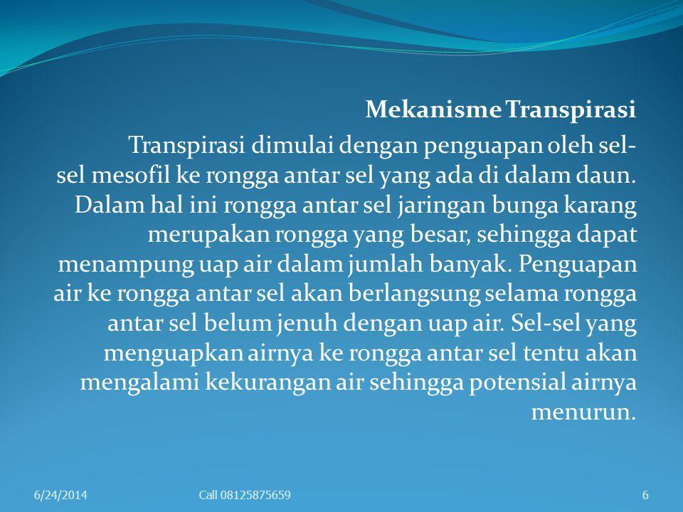 Mekanisme Transpirasi Transpirasi dimulai dengan penguapan oleh sel- sel mesofil ke rongga antar sel yang ada di dalam daun. Dalam hal ini rongga anta