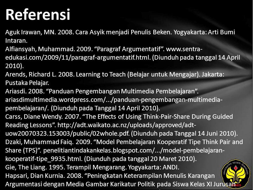 "Referensi Aguk Irawan, MN. 2008. Cara Asyik menjadi Penulis Beken. Yogyakarta: Arti Bumi Intaran. Alfiansyah, Muhammad. 2009. ""Paragraf Argumentatif""."