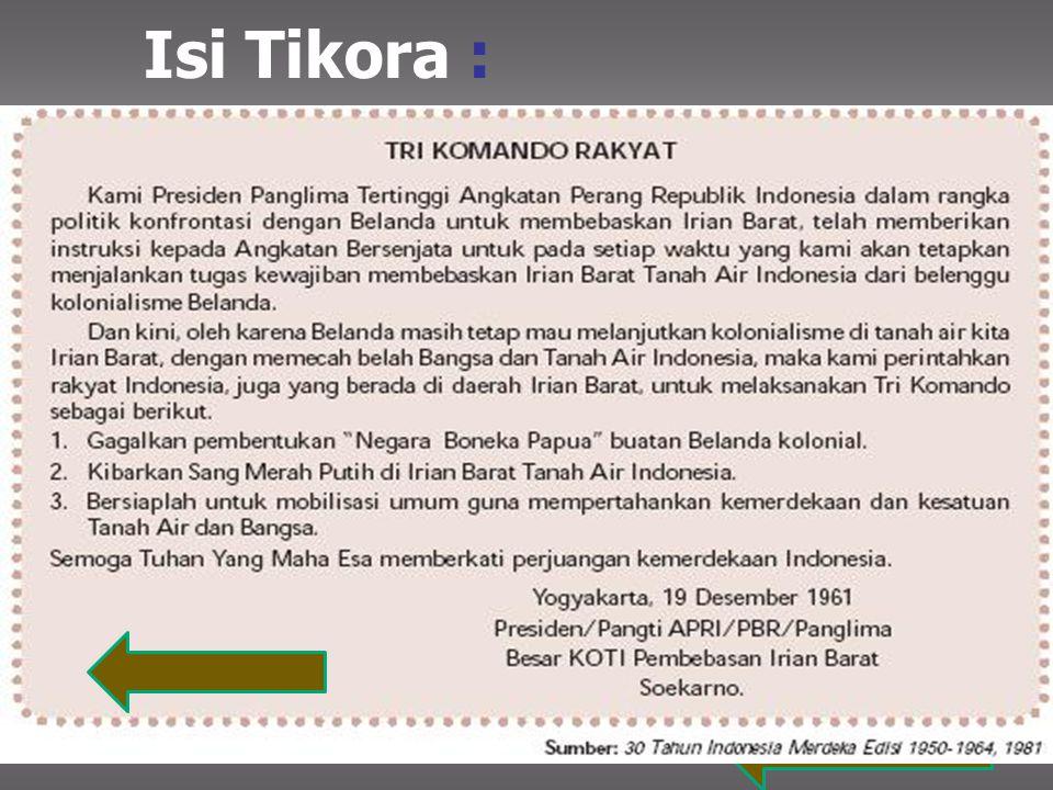 KONFRONTASI MILITER  Ditandai dengan Pidato tiga Komando Presiden Soekarno tgl. 19 Desember 1961 di Yogyakarta yang dikenal dengan istilah Trikora :