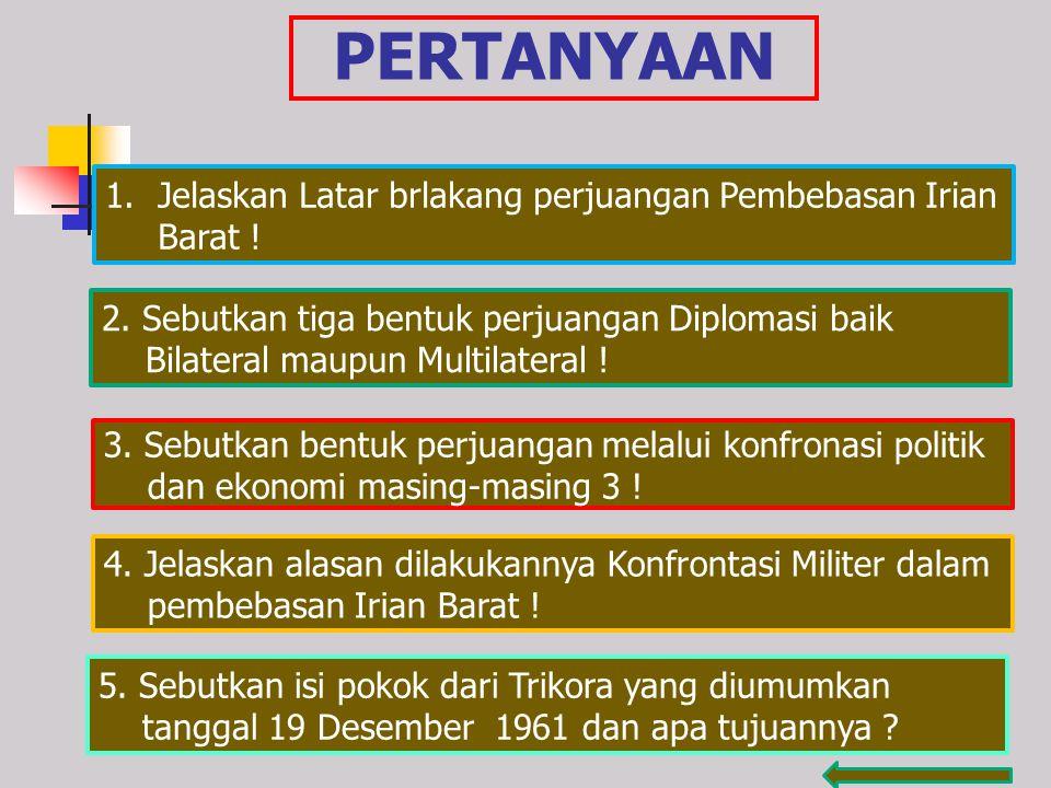 KESIMPULAN 1.Pembebasan Irian Barat merupakan salah satu kewajiban dan tugas bangsa dan pemerintah Indonesia untuk melenyapkan Imperialisme dan koloni