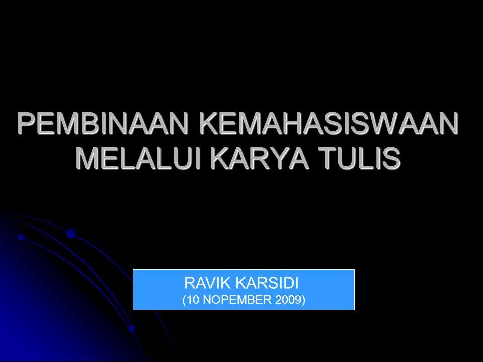 PEMBINAAN KEMAHASISWAAN MELALUI KARYA TULIS RAVIK KARSIDI (10 NOPEMBER 2009)