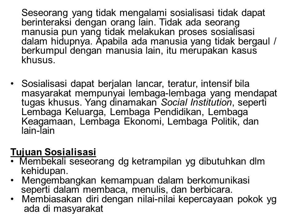 Seseorang yang tidak mengalami sosialisasi tidak dapat berinteraksi dengan orang lain.