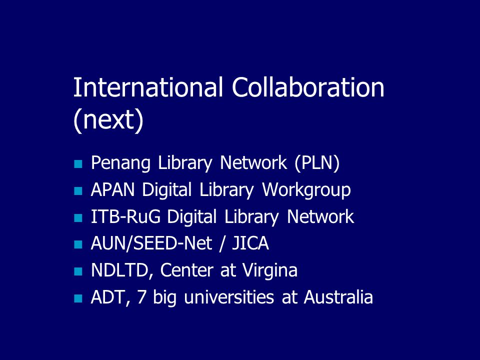 National Collaboration (next)  Warintek  BPPT Digital Library program  Pointer Indonesia (1000 perpustakaan digital warnet)