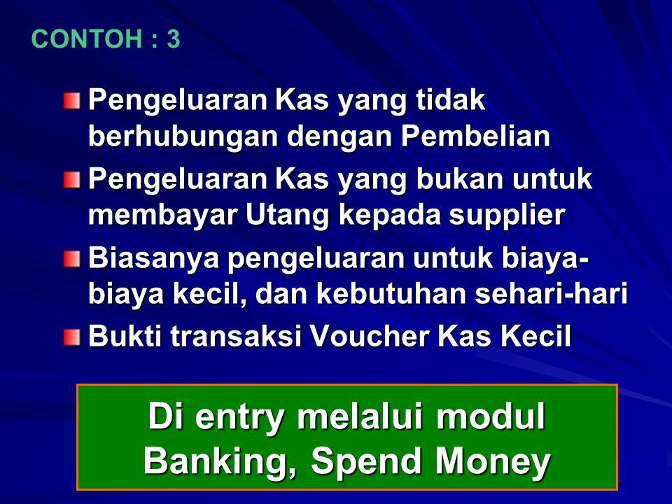 Di entry melalui modul Banking, Spend Money Pengeluaran Kas yang tidak berhubungan dengan Pembelian Pengeluaran Kas yang bukan untuk membayar Utang ke