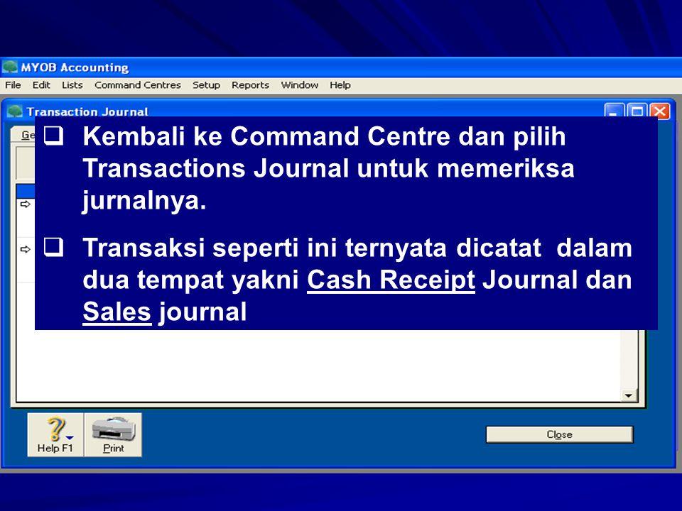  Kembali ke Command Centre dan pilih Transactions Journal untuk memeriksa jurnalnya.  Transaksi seperti ini ternyata dicatat dalam dua tempat yakni