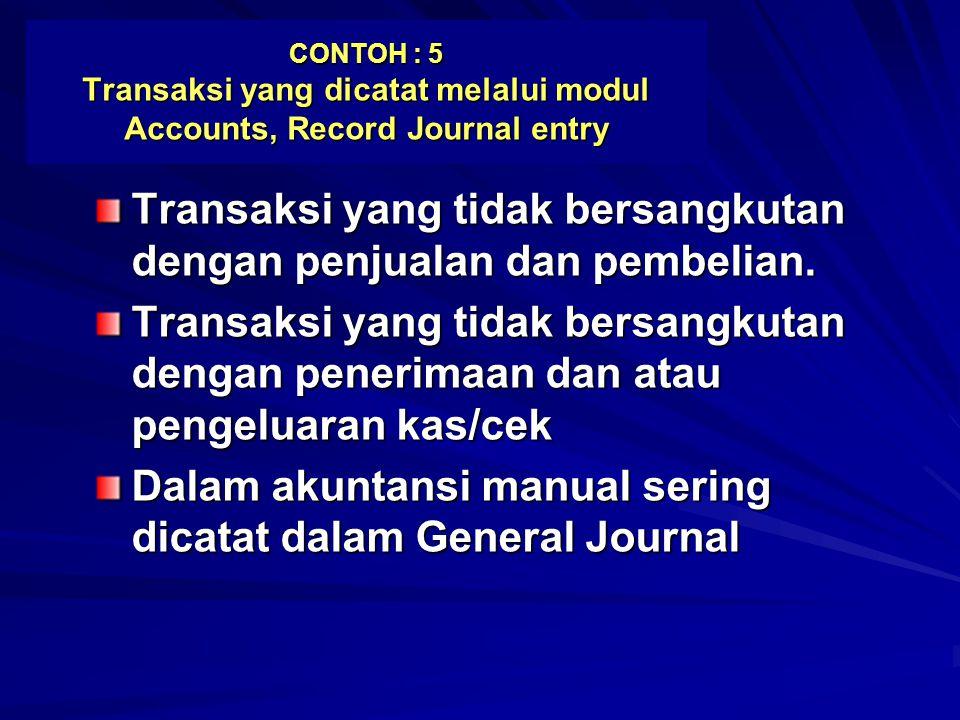 CONTOH : 5 Transaksi yang dicatat melalui modul Accounts, Record Journal entry Transaksi yang tidak bersangkutan dengan penjualan dan pembelian. Trans