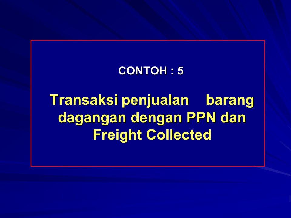 CONTOH : 5 Transaksi penjualan barang dagangan dengan PPN dan Freight Collected CONTOH : 5 Transaksi penjualan barang dagangan dengan PPN dan Freight