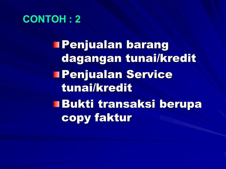 Penjualan barang dagangan tunai/kredit Penjualan Service tunai/kredit Bukti transaksi berupa copy faktur CONTOH : 2