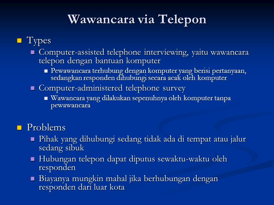 Wawancara via Telepon  Types  Computer-assisted telephone interviewing, yaitu wawancara telepon dengan bantuan komputer  Pewawancara terhubung deng