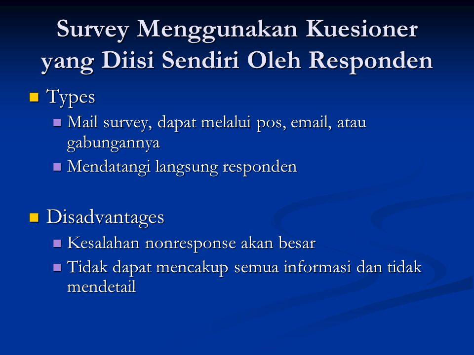 Survey Menggunakan Kuesioner yang Diisi Sendiri Oleh Responden  Types  Mail survey, dapat melalui pos, email, atau gabungannya  Mendatangi langsung