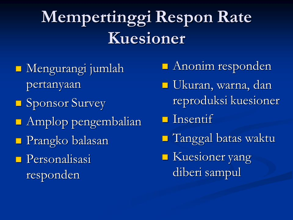 Mempertinggi Respon Rate Kuesioner  Mengurangi jumlah pertanyaan  Sponsor Survey  Amplop pengembalian  Prangko balasan  Personalisasi responden 