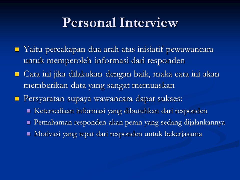 Personal Interview  Yaitu percakapan dua arah atas inisiatif pewawancara untuk memperoleh informasi dari responden  Cara ini jika dilakukan dengan b
