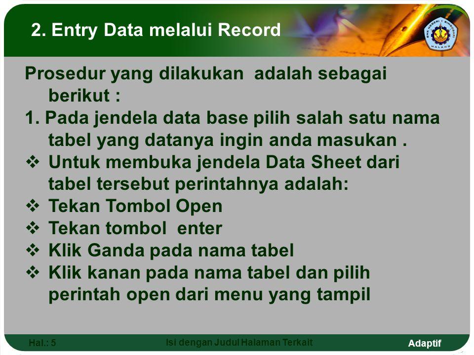 Adaptif Hal.: 5 Isi dengan Judul Halaman Terkait 2. Entry Data melalui Record Prosedur yang dilakukan adalah sebagai berikut : 1. Pada jendela data ba