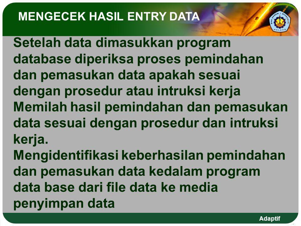 Setelah data dimasukkan program database diperiksa proses pemindahan dan pemasukan data apakah sesuai dengan prosedur atau intruksi kerja Memilah hasil pemindahan dan pemasukan data sesuai dengan prosedur dan intruksi kerja.