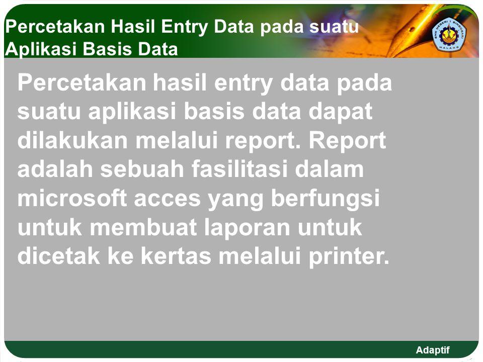 Percetakan Hasil Entry Data pada suatu Aplikasi Basis Data Percetakan hasil entry data pada suatu aplikasi basis data dapat dilakukan melalui report.