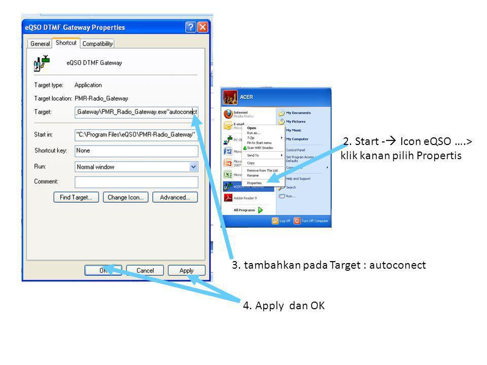 3. tambahkan pada Target : autoconect 4. Apply dan OK 2. Start -  Icon eQSO ….> klik kanan pilih Propertis