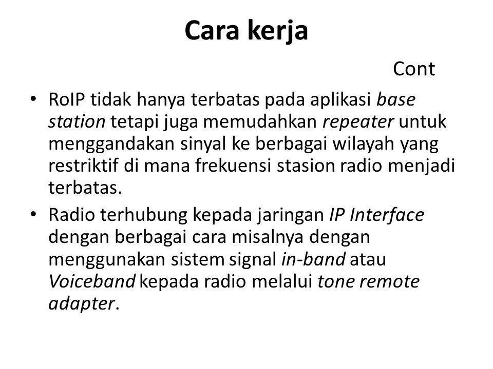Cara kerja Cont • RoIP tidak hanya terbatas pada aplikasi base station tetapi juga memudahkan repeater untuk menggandakan sinyal ke berbagai wilayah y