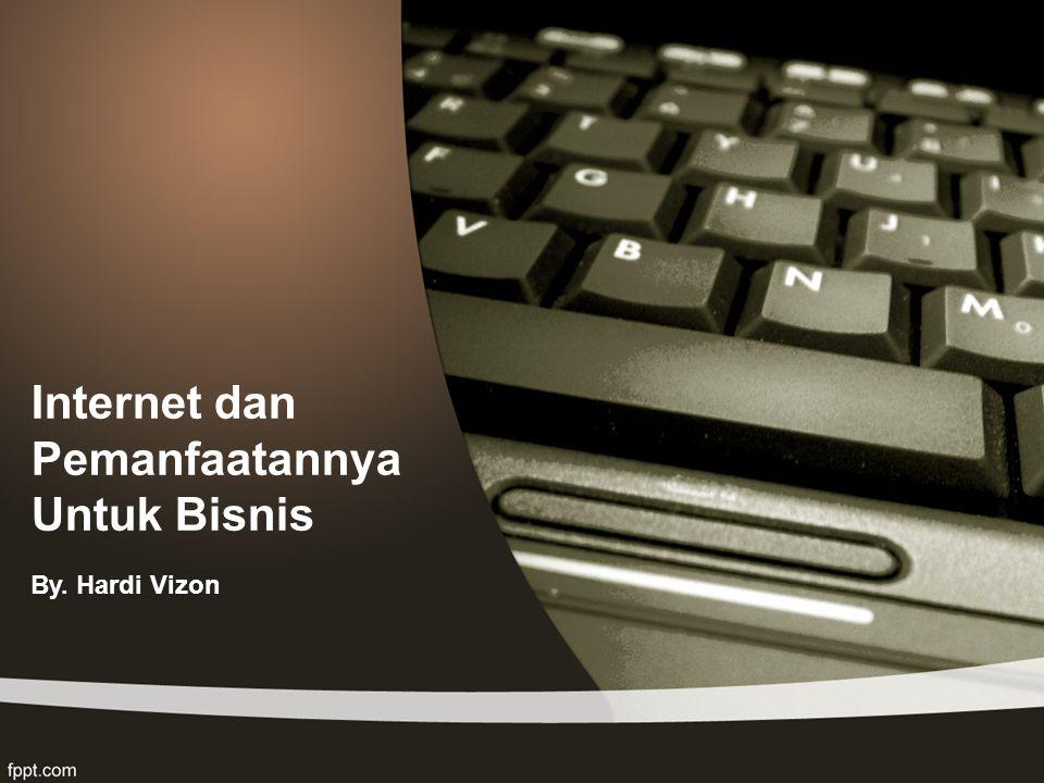 Internet dan Pemanfaatannya Untuk Bisnis By. Hardi Vizon