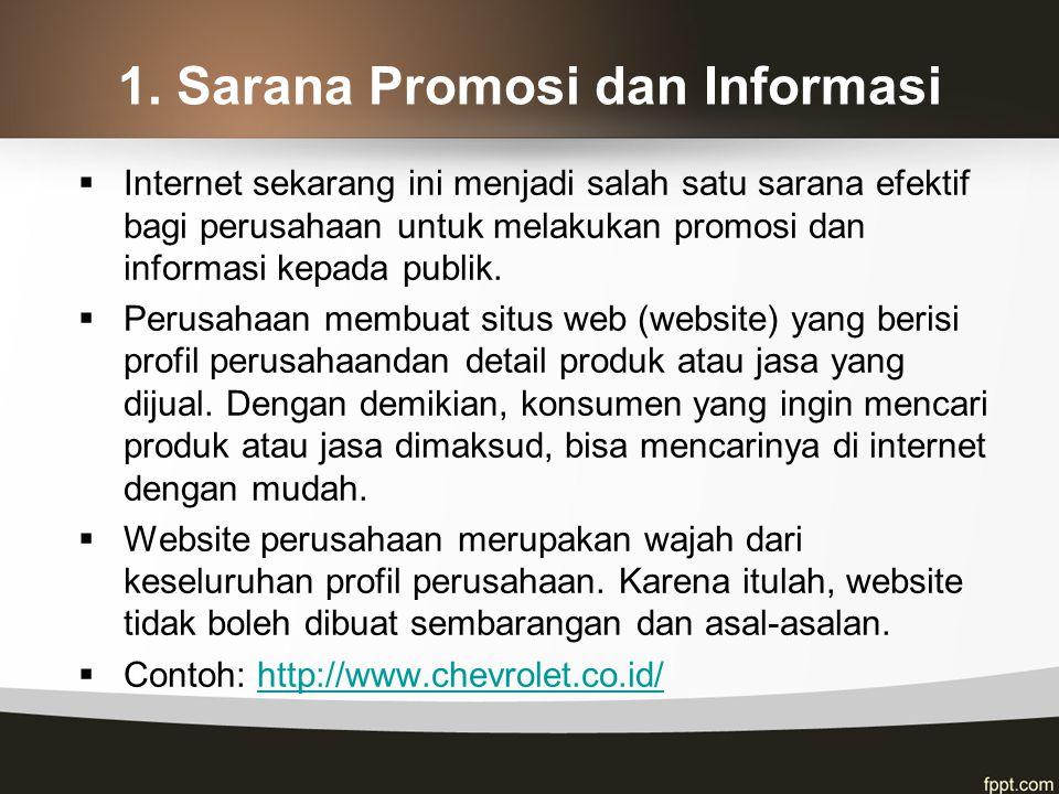 1. Sarana Promosi dan Informasi  Internet sekarang ini menjadi salah satu sarana efektif bagi perusahaan untuk melakukan promosi dan informasi kepada