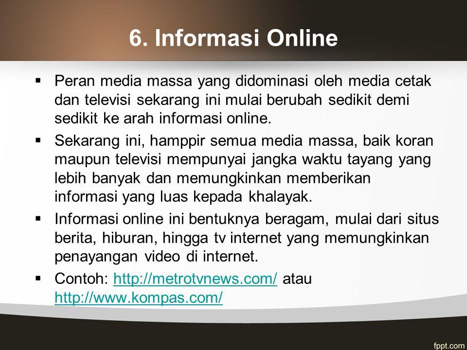 6. Informasi Online  Peran media massa yang didominasi oleh media cetak dan televisi sekarang ini mulai berubah sedikit demi sedikit ke arah informas