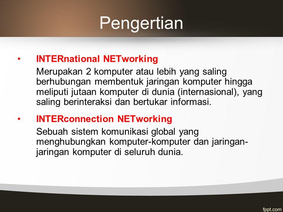 Pengertian •INTERnational NETworking Merupakan 2 komputer atau lebih yang saling berhubungan membentuk jaringan komputer hingga meliputi jutaan komputer di dunia (internasional), yang saling berinteraksi dan bertukar informasi.