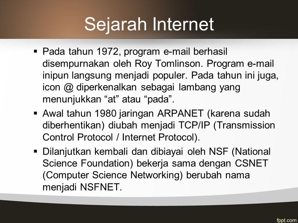 Sejarah Internet  Pada tahun 1972, program e-mail berhasil disempurnakan oleh Roy Tomlinson.