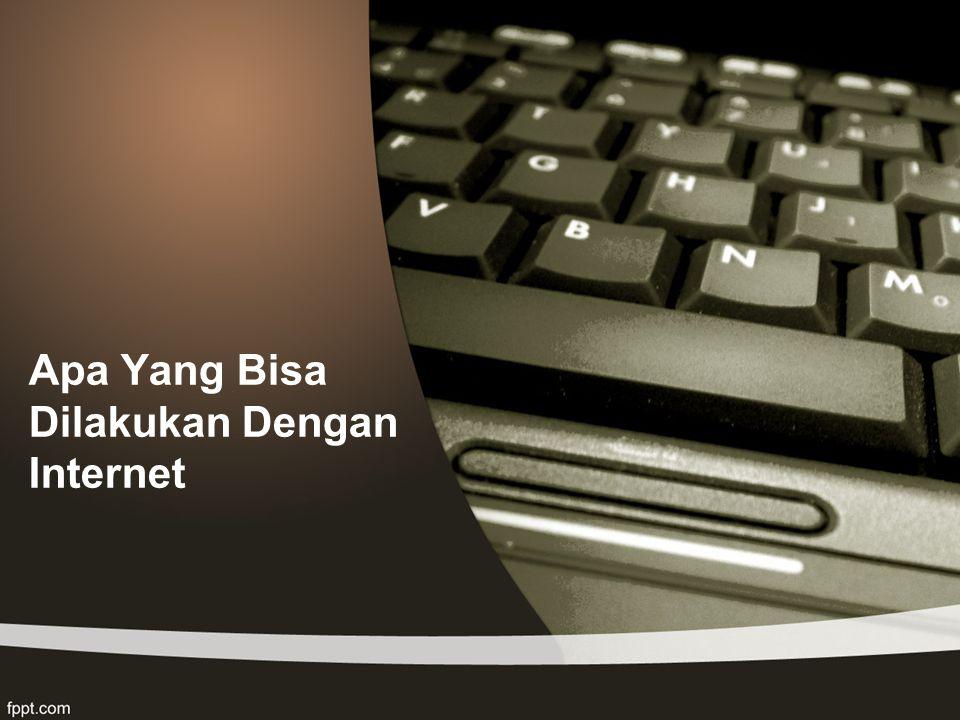 Apa Yang Bisa Dilakukan Dengan Internet