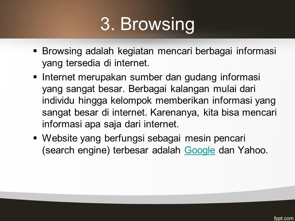 3.Browsing  Browsing adalah kegiatan mencari berbagai informasi yang tersedia di internet.