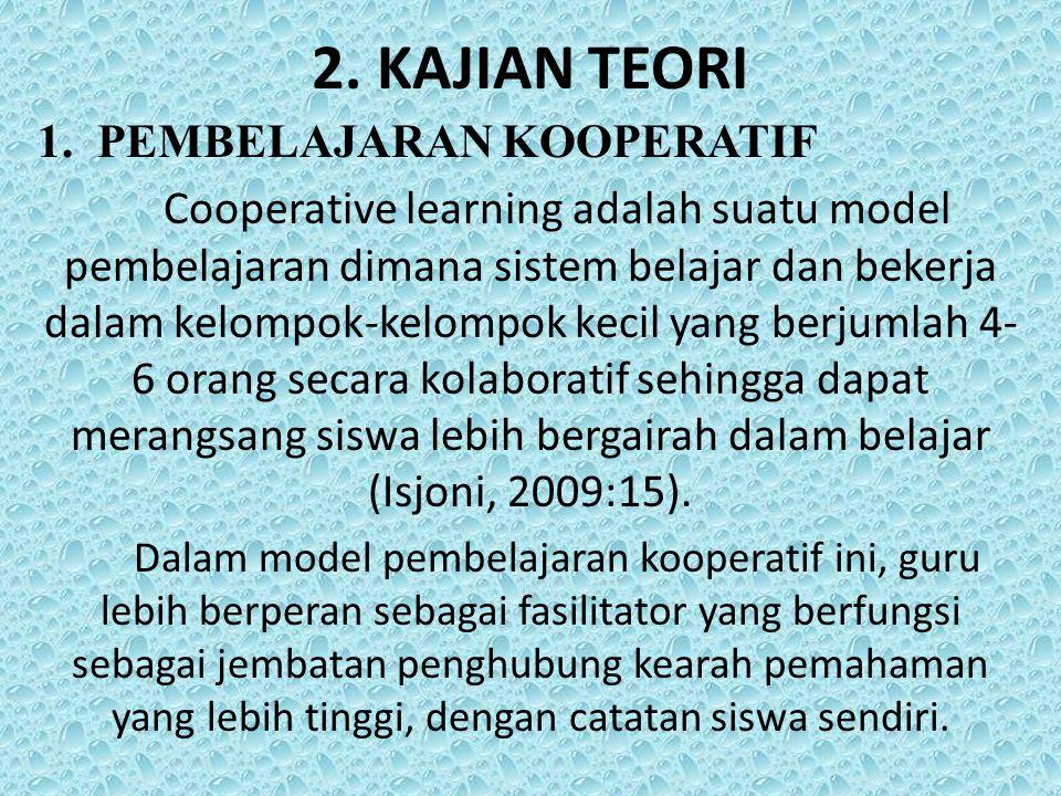 2. KAJIAN TEORI 1.PEMBELAJARAN KOOPERATIF Cooperative learning adalah suatu model pembelajaran dimana sistem belajar dan bekerja dalam kelompok-kelomp