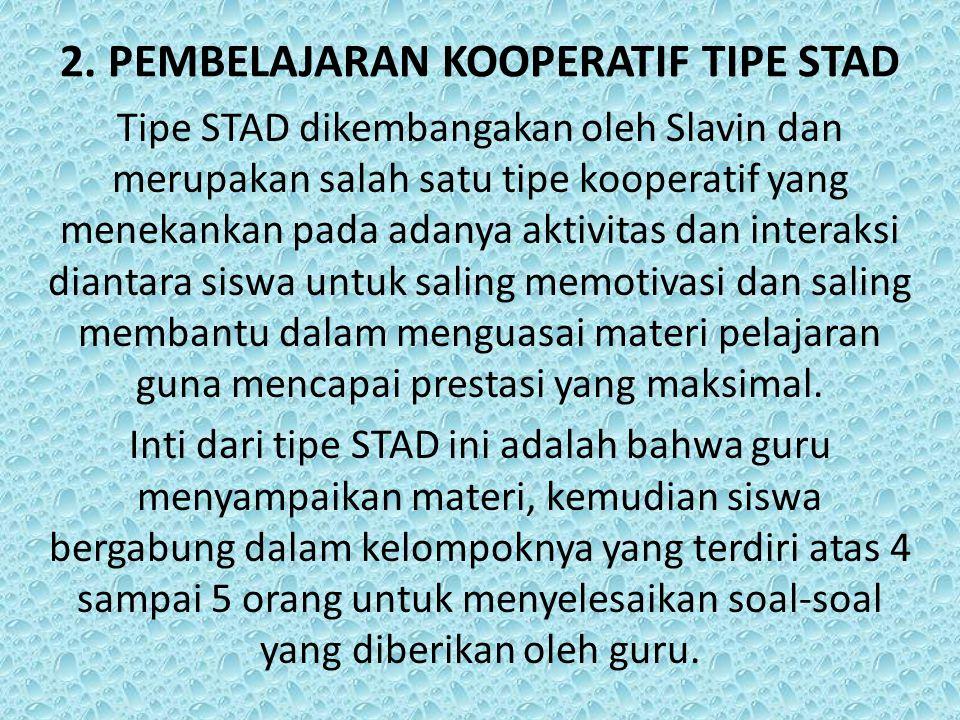 2. PEMBELAJARAN KOOPERATIF TIPE STAD Tipe STAD dikembangakan oleh Slavin dan merupakan salah satu tipe kooperatif yang menekankan pada adanya aktivita