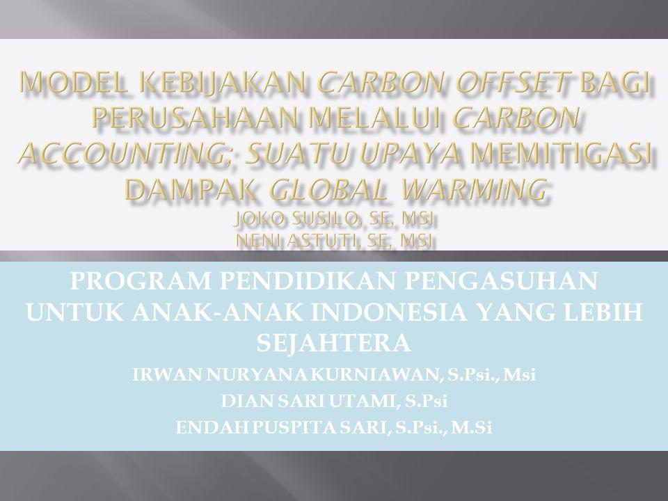PROGRAM PENDIDIKAN PENGASUHAN UNTUK ANAK ‐ ANAK INDONESIA YANG LEBIH SEJAHTERA IRWAN NURYANA KURNIAWAN, S.Psi., Msi DIAN SARI UTAMI, S.Psi ENDAH PUSPITA SARI, S.Psi., M.Si