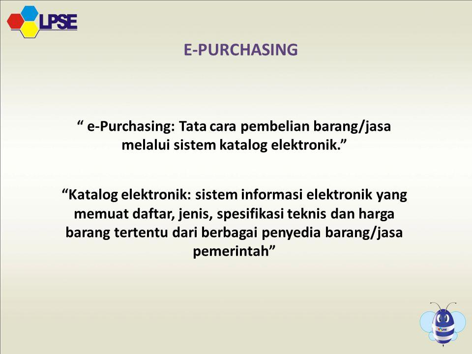 e-Purchasing: Tata cara pembelian barang/jasa melalui sistem katalog elektronik. Katalog elektronik: sistem informasi elektronik yang memuat daftar, jenis, spesifikasi teknis dan harga barang tertentu dari berbagai penyedia barang/jasa pemerintah E-PURCHASING