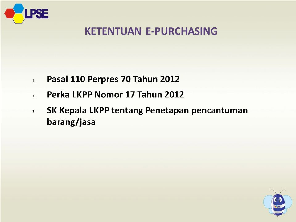 1.Pasal 110 Perpres 70 Tahun 2012 2. Perka LKPP Nomor 17 Tahun 2012 3.